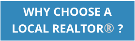 WHY CHOOSE A LOCAL REALTOR® ?